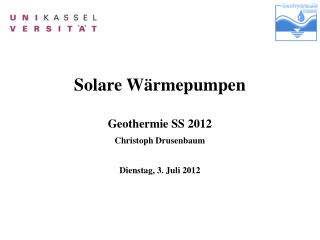 Solare Wärmepumpen Geothermie SS 2012 Christoph  Drusenbaum Dienstag, 3. Juli 2012