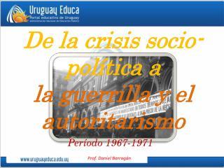 De la crisis socio-política a  la  guerrilla  y el  autoritarismo