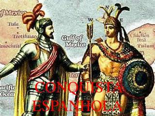 CONQUISTA  ESPANHOLA