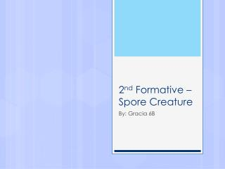 2 nd  Formative � Spore Creature