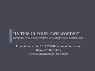 """""""Is this in your own words?""""  Learning  the Expectations of a Discourse  Community"""