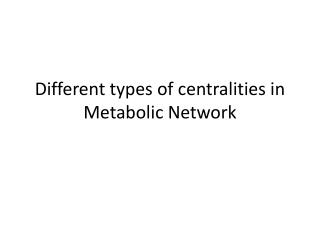 Different types of centralities in Metabolic Network