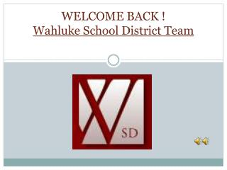 WELCOME BACK ! Wahluke School District Team