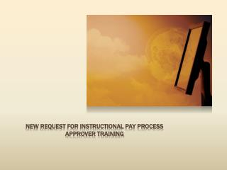 New request for instructional pay Process Approver training