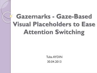 Gazemarks  - Gaze-Based Visual Placeholders to Ease Attention Switching