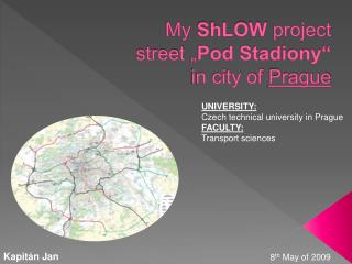 My  ShLOW project street  � Pod Stadiony�  in city of  Prague