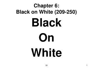 Chapter 6: Black on White 209-250