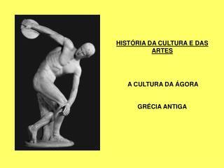 HISTÓRIA DA CULTURA E DAS ARTES  A CULTURA DA ÁGORA GRÉCIA ANTIGA