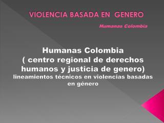 VIOLENCIA BASADA EN  GENERO Humanas Colombia