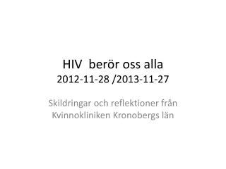 HIV  berör oss alla 2012-11-28 /2013-11-27