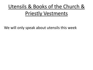 Utensils & Books of the Church & Priestly Vestments