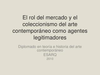 El rol del mercado y el coleccionismo del arte contemporáneo como agentes legitimadores