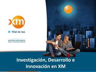 Investigación, Desarrollo e Innovación en XM