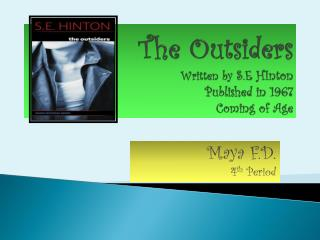 The Outsiders Written by  S.E  HInton Published in 1967 Coming of Age