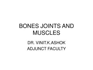 BONES JOINTS AND MUSCLES