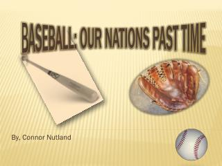 B aseball: Our Nations Past Time