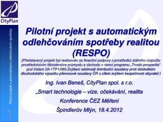 """Ing. Ivan Beneš,  CityPlan  spol. s r.o. """" Smart  technologie – vize, očekávání, realita"""
