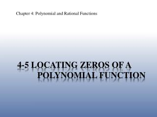 4-5 Locating zeros of a 		  polynomial function