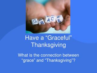 "Have  a "" Graceful ""  Thanksgiving"