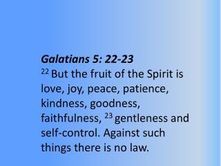 Galatians 5: 22-23