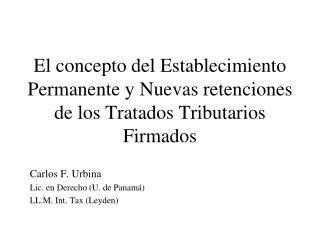 Carlos F. Urbina Lic. en Derecho (U. de Panamá) LL.M. Int. Tax (Leyden)