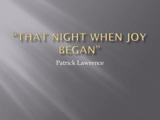 """That Night when joy began"""