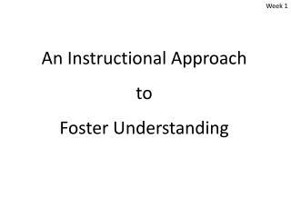 An Instructional Approach  to  Foster Understanding