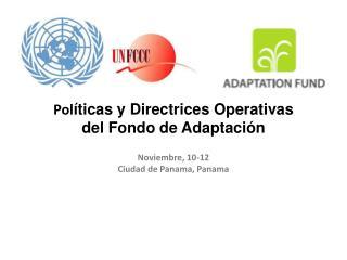 Pol �ticas  y  Directrices  Operativas del Fondo  de  Adaptaci�n Noviembre , 10-12