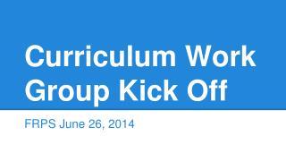 Curriculum Work Group Kick Off