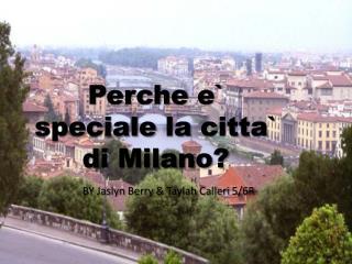 Perche  e`  speciale  la  citta `  di  Milano?