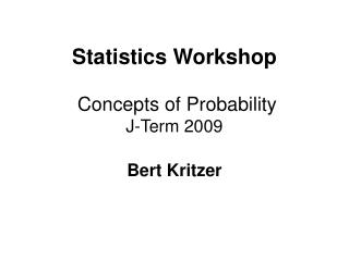 Statistics Workshop  Concepts of Probability J-Term 2009 Bert Kritzer