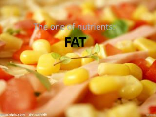 The one of nutrients:  FAT