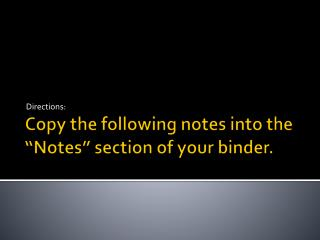 "Copy the following notes into the ""Notes"" section of your binder."