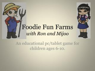 Foodie Fun Farms  with Ron and  Mijoo