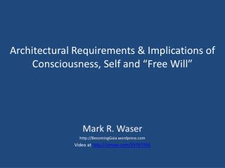 "Architectural Requirements & Implications of Consciousness, Self and ""Free Will"""
