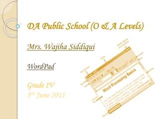 DA Public School (O & A Levels) Mrs.  Wajiha Siddiqui WordPad Grade IV  3 rd  June 2011