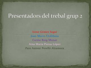 Presentadors  del  trebal grup  2