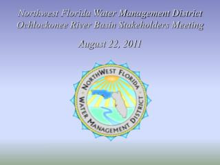 Northwest Florida Water Management District Ochlockonee River Basin Stakeholders Meeting
