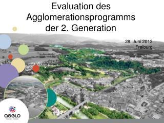 Evaluation des Agglomerationsprogramms  der 2. Generation 28. Juni 2013   Freiburg