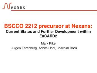 BSCCO 2212 precursor at Nexans:  Current Status and Further Development within EuCARD2