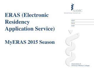 ERAS (Electronic Residency Application Service)  MyERAS  2015 Season
