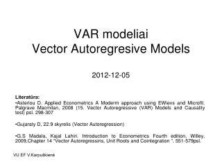 VAR modeliai  Vector Autoregresive Models 201 2 -12-0 5