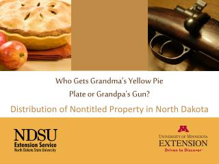 Who Gets Grandma's Yellow Pie  Plate or Grandpa's Gun?