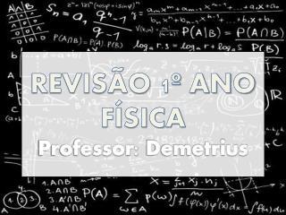 REVISÃO 1º ANO  FÍSICA Professor:  Demetrius
