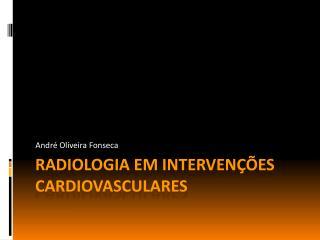 Radiologia em intervenções cardiovasculares