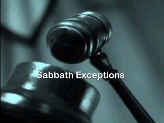 Sabbath Exceptions
