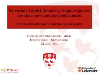 Stefan  Kneifel ,  Pavlos Kollias - McGill  Frederic  Tridon  – Univ. Leicester Ed Luke - BNL