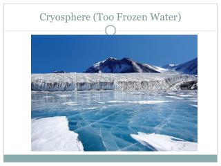 Cryosphere (Too Frozen Water)