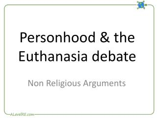 Personhood & the Euthanasia debate
