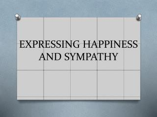 EXPRESSING HAPPINESS AND  SYMPATHY